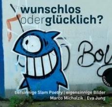 Michalzik, Marco Wunschlos oder glücklich?, tiefsinnige Slam Poetry, eigensinnige Bilder
