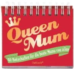 Weiss, Julia Queen Mum: 40 Botschaften fr die beste Mama von allen