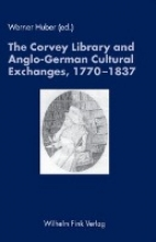 Huber, Werner The Corvey Library and Anglo-German Cultural Exchange, 1770-1837