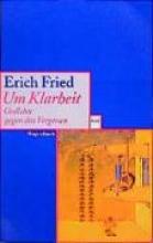 Fried, Erich Um Klarheit