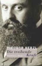 Herzl, Theodor Die treibende Kraft