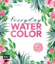 Rainey, Jenna Everyday Watercolor - Dein 30-Tage-Aquarellkurs