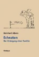 Albers, Bernhard Echnaton. Der Untergang einer Familie