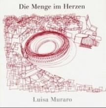 Muraro, Luisa Die Menge im Herzen