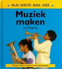 Liz  Gogerly Mijn eerste boek over muziek maken