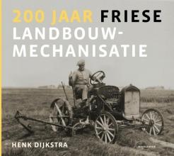 Henk Dijkstra , 200 jaar Friese landbouwmechanisatie
