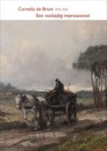 Bert Kleinmeijer , Cornelis de Bruin 1870-1940 - Een veelzijdig impressionist