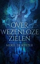 Merel De Keyzer , Over wezenloze zielen