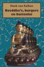 Henk van Kalken , Boeddha`s, burgers en buitenlui