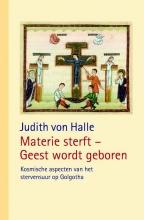 Judith von Halle Materie sterft - Geest wordt geboren