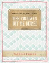 Max  Lucado, Jenna  Lucado Tien vrouwen uit de Bijbel