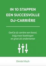 Dimitri Visch , In 10 stappen een succesvolle DJ-carriere