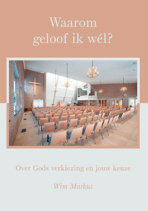 Wim Markus,Waarom geloof ik wél?