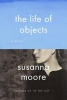 Moore, Susanna,The Life of Objects