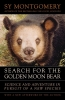 Montgomery, Sy,Search for the Golden Moon Bear