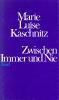 Kaschnitz, Marie Luise,Zwischen Immer und Nie