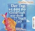 Somer, Bradley,Der Tag, an dem der Goldfisch aus dem 27. Stock fiel