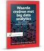 Peter  Verhoef, Edwin  Kooge, Natasha  Walk,Waarde cre?ren met big data-analytics