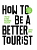 <b>Johan  Idema</b>,How to be a better tourist