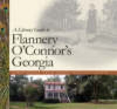 Gordon, Sarah A Literary Guide to Flannery O`Connor`s Georgia