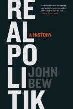 John Bew Realpolitik