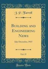 Farrell, J. P. Farrell, J: Building and Engineering News, Vol. 27