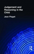 Jean Piaget Judgement and Reasoning in the Child