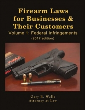 Wells, Gary B. Firearm Laws for Businesses & Their Customers 2017