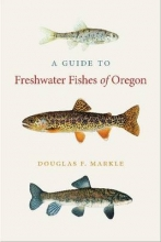 Markle, Douglas F. A Guide to Freshwater Fishes of Oregon