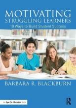 Barbara R. (Blackburn Consulting Group, USA) Blackburn Motivating Struggling Learners