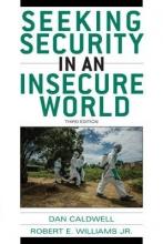 Caldwell, Dan,   Williams, Robert E., Jr. Seeking Security in an Insecure World