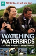 Humble, Kate,   McGill, Martin Watching Waterbirds With Kate Humble & Martin McGill