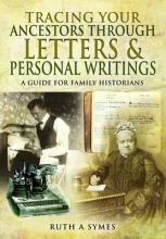 Symes, Ruth A. Tracing Your Ancestors Through Letters and Personal Writings