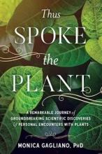 Gagliano, Monica, Ph.D. Thus Spoke the Plant