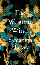 Samantha Harvey , The Western Wind