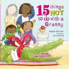 McAllister, Margaret 15 Things Not To Do With a Granny
