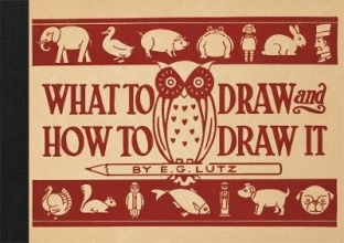 E.,G. Lutz What to Draw and How to Draw It