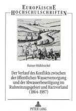 Muhlnickel Rainer Muhlnickel Der Verlauf des Konflikts zwischen der oeffentlichen Wasserversorgung und der Abwasserbeseitigung im Ruhreinzugsgebiet und Harzvorland (1864-1987)