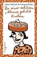 Göhlich, Lukas Zu einer schönen Mama gehört Kuchen