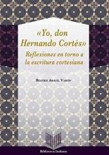 Aracil Varón, Beatriz Yo, Don Hernando Cortés : reflexiones en torno a la escritura cortesiana