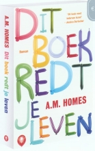 A.M.  Homes Dit boek redt je leven