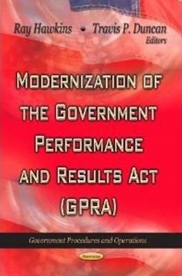 Ray Hawkins,   Travis P Duncan,Modernization of the Government Performance & Results Act (GPRA)