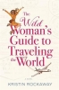 Rockaway, Kristin, The Wild Woman`s Guide to Traveling the World