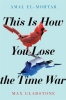 El-mohtar Amal, ,This is How You Lose the Time War
