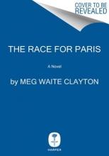 Clayton, Meg Waite The Race for Paris