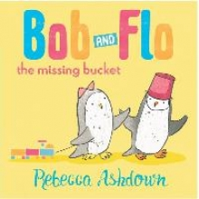 Ashdown, Rebecca Bob and Flo: The Missing Bucket