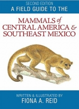 Reid, Fiona A. A Field Guide to the Mammals of Central America & Southeast Mexico