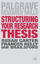 Carter, Susan,   Kelly, Frances,   Brailsford, Ian Structuring Your Research Thesis