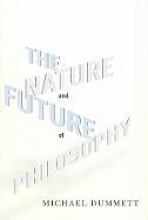 Dummett, Michael The Nature and Future of Philosophy