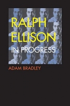 Bradley, Adam Ralph Ellison in Progress - Reconsidering Ellison`s Literary Legacy from Invisible Man to the Second Novel